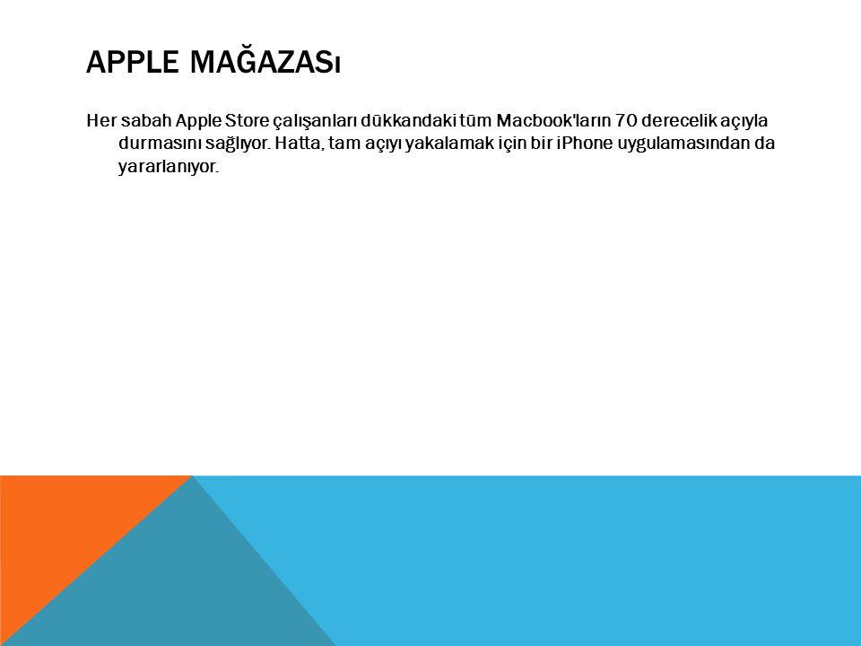 APPLE MAĞAZASı Her sabah Apple Store çalışanları dükkandaki tüm Macbook'ların 70 derecelik açıyla durmasını sağlıyor. Hatta, tam açıyı yakalamak için