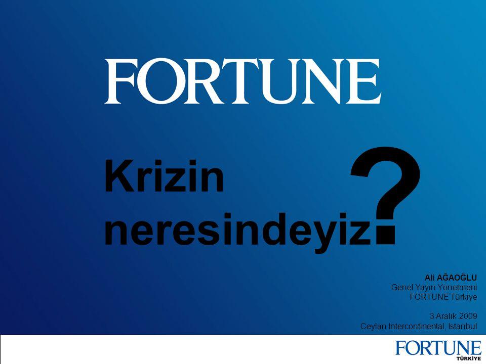 Krizin neresindeyiz Ali AĞAOĞLU Genel Yayın Yönetmeni FORTUNE Türkiye 3 Aralık 2009 Ceylan Intercontinental, Istanbul