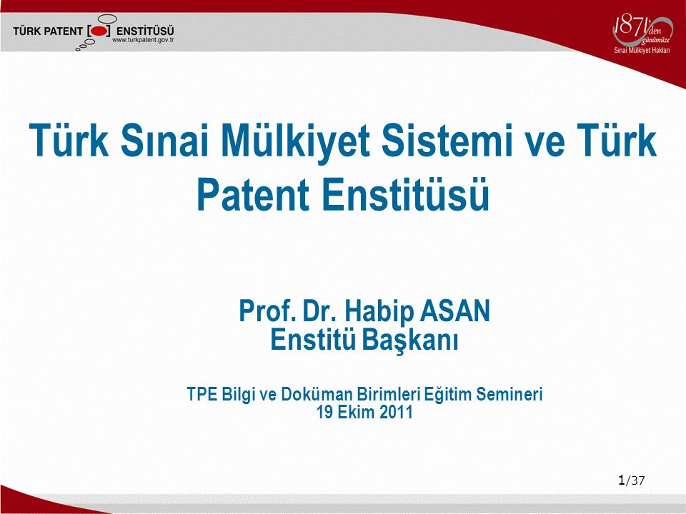 1 /37 Türk Sınai Mülkiyet Sistemi ve Türk Patent Enstitüsü Prof.