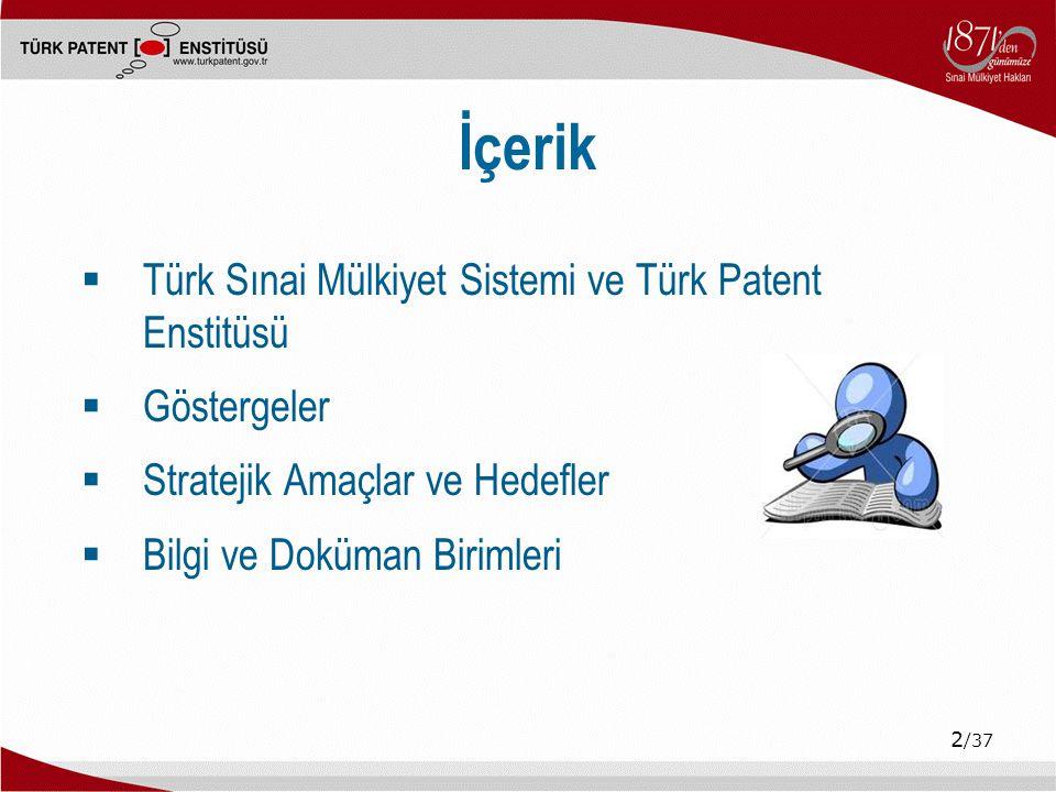 2 /37 İçerik  Türk Sınai Mülkiyet Sistemi ve Türk Patent Enstitüsü  Göstergeler  Stratejik Amaçlar ve Hedefler  Bilgi ve Doküman Birimleri