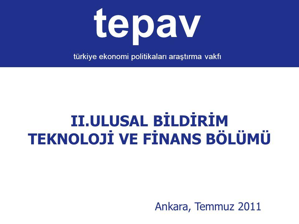 tepav türkiye ekonomi politikaları araştırma vakfı II.ULUSAL BİLDİRİM TEKNOLOJİ VE FİNANS BÖLÜMÜ Ankara, Temmuz 2011