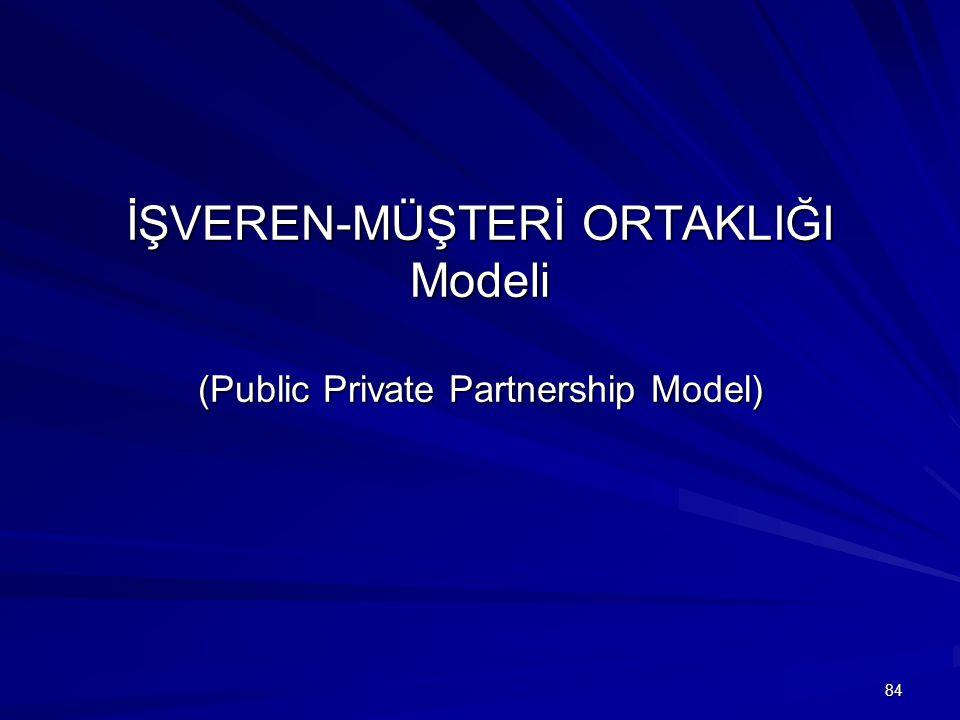 84 İŞVEREN-MÜŞTERİ ORTAKLIĞI Modeli (Public Private Partnership Model)