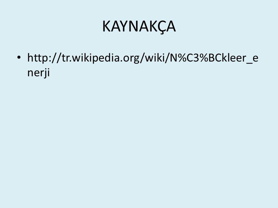 KAYNAKÇA http://tr.wikipedia.org/wiki/N%C3%BCkleer_e nerji