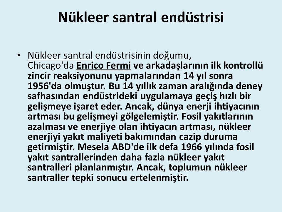 Nükleer santral endüstrisi Nükleer santral endüstrisinin doğumu, Chicago da Enrico Fermi ve arkadaşlarının ilk kontrollü zincir reaksiyonunu yapmalarından 14 yıl sonra 1956 da olmuştur.
