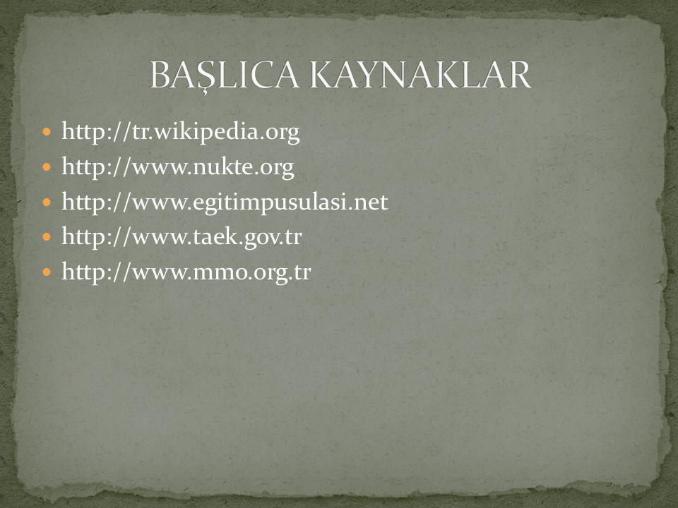 http://tr.wikipedia.org http://www.nukte.org http://www.egitimpusulasi.net http://www.taek.gov.tr http://www.mmo.org.tr