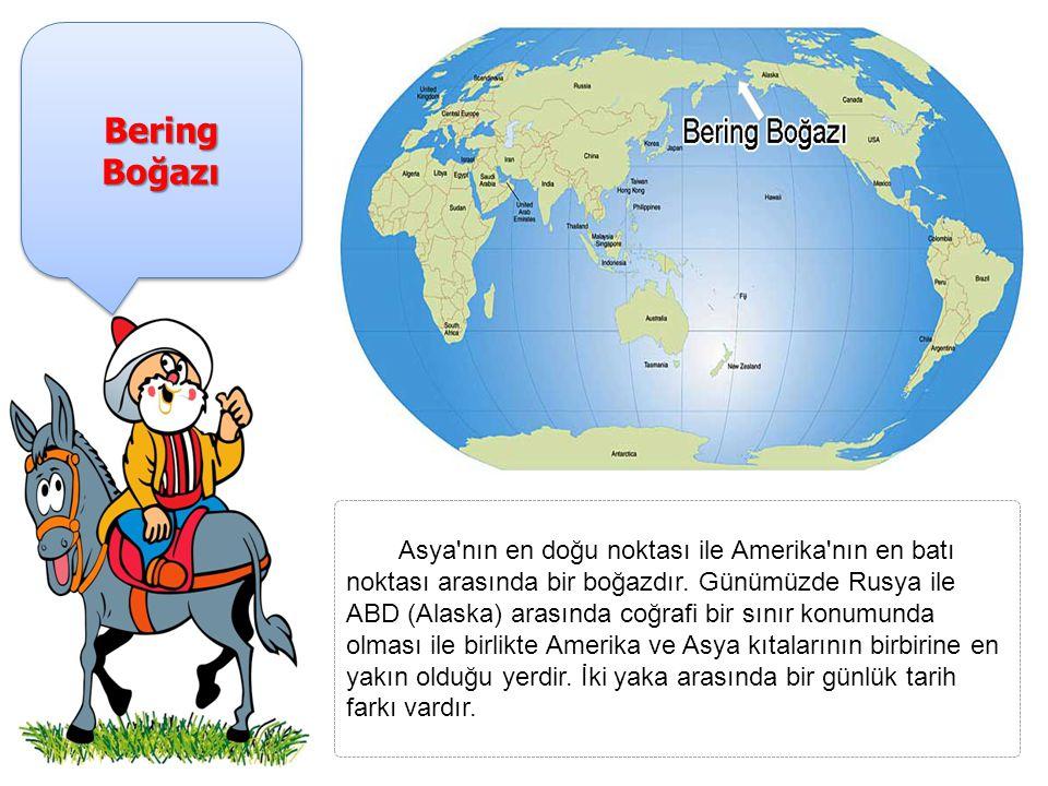 Bering Boğazı Asya nın en doğu noktası ile Amerika nın en batı noktası arasında bir boğazdır.