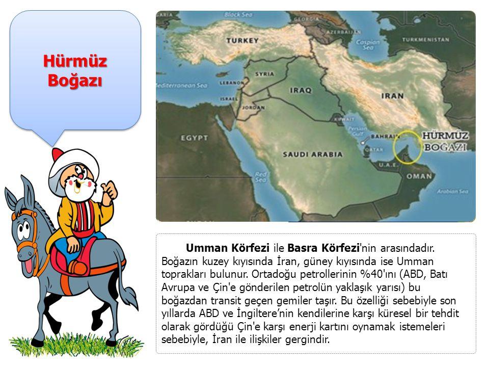 Hürmüz Boğazı Umman Körfezi ile Basra Körfezi nin arasındadır.