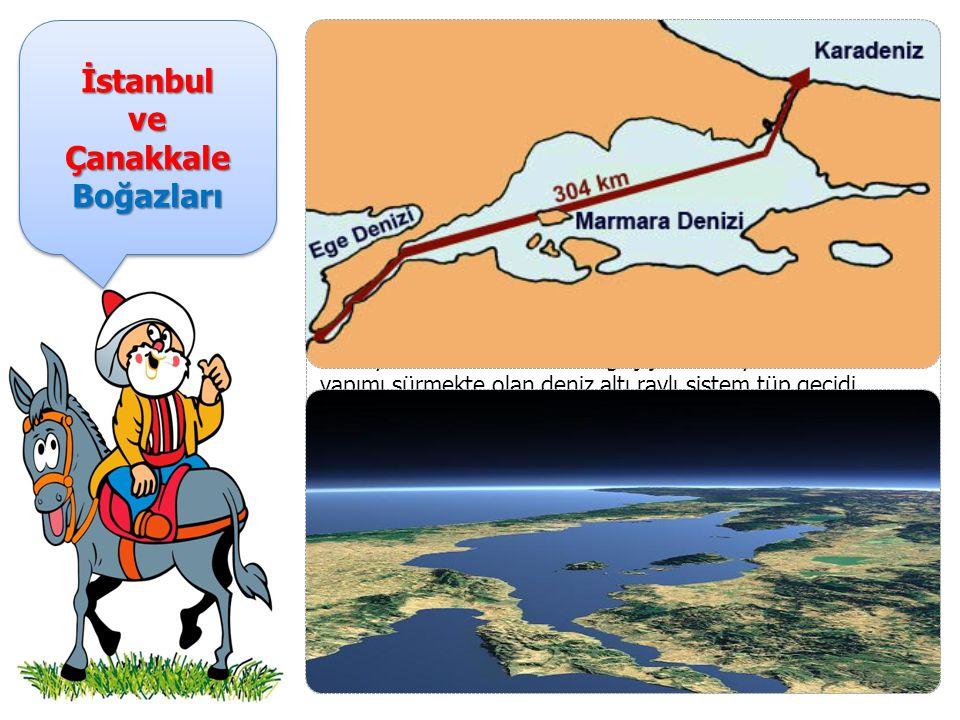İstanbulveÇanakkaleBoğazlarıİstanbulveÇanakkaleBoğazları İstanbul Boğazı, Karadeniz ile Marmara Denizi ni, Çanakkale Boğazı, Marmara Denizi ile Ege Denizi'ni birbirine bağlar.