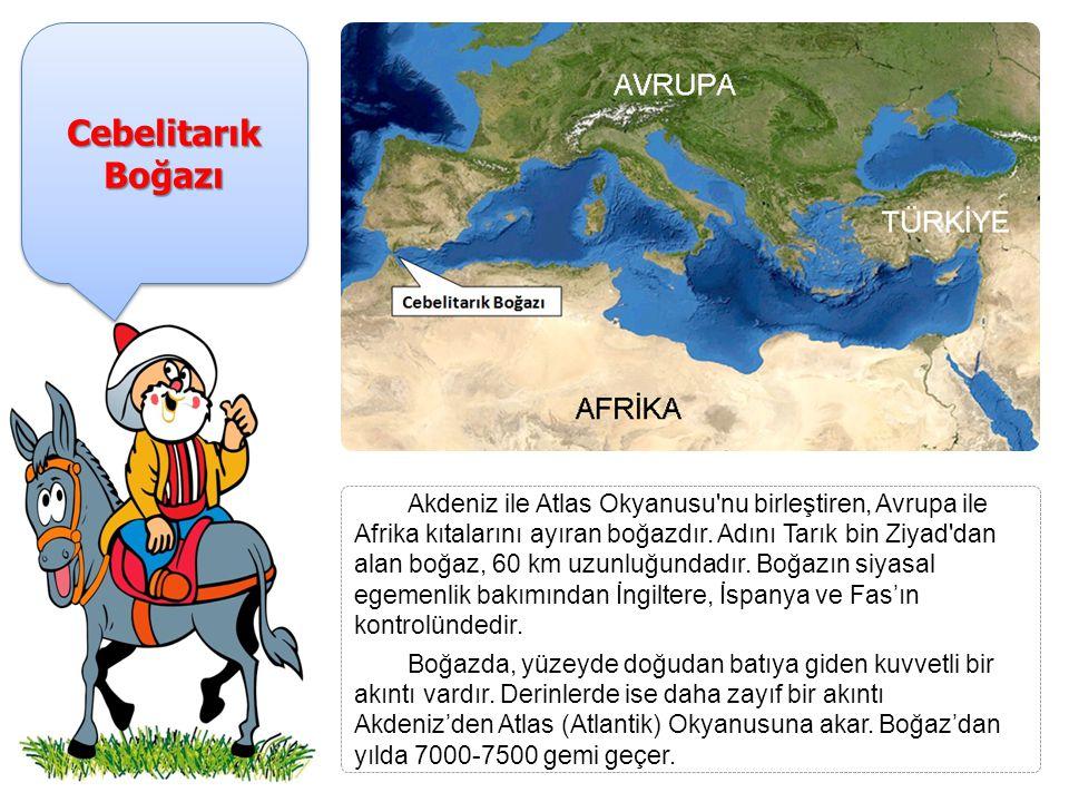 Cebelitarık Boğazı Akdeniz ile Atlas Okyanusu nu birleştiren, Avrupa ile Afrika kıtalarını ayıran boğazdır.