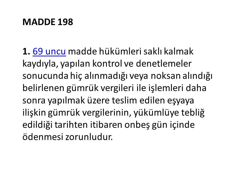 MADDE 198 1. 69 uncu madde hükümleri saklı kalmak kaydıyla, yapılan kontrol ve denetlemeler sonucunda hiç alınmadığı veya noksan alındığı belirlenen g