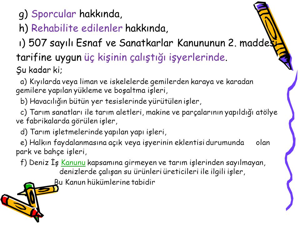g) Sporcular hakkında, h) Rehabilite edilenler hakkında, ı) 507 sayılı Esnaf ve Sanatkarlar Kanununun 2.