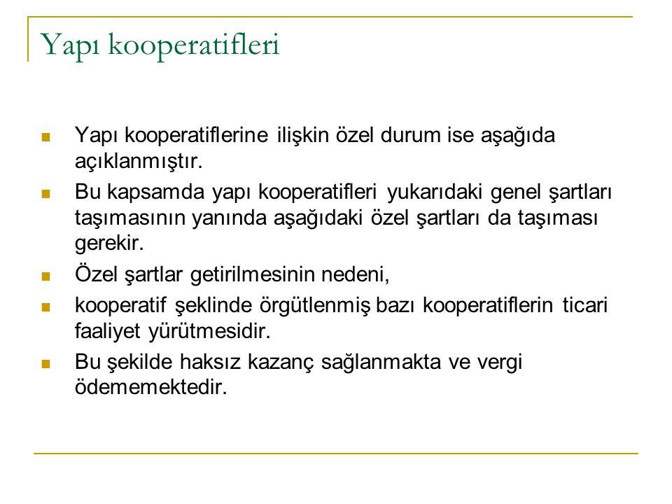 Yapı kooperatifleri Yapı kooperatiflerine ilişkin özel durum ise aşağıda açıklanmıştır.