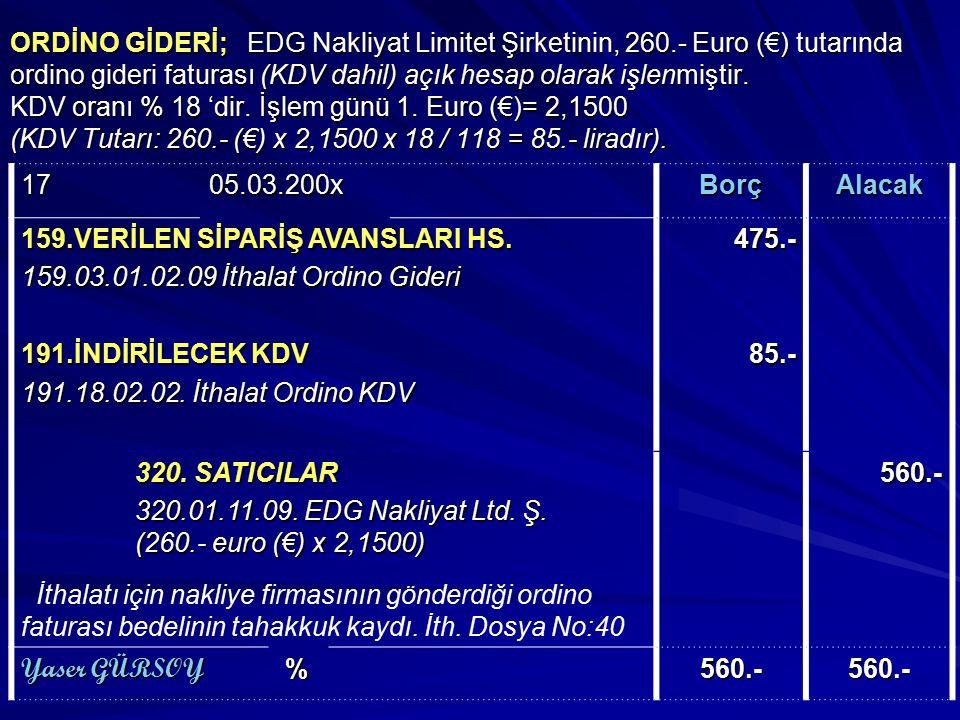 ORDİNO GİDERİ; EDG Nakliyat Limitet Şirketinin, 260.- Euro (€) tutarında ordino gideri faturası (KDV dahil) açık hesap olarak işlenmiştir. KDV oranı %