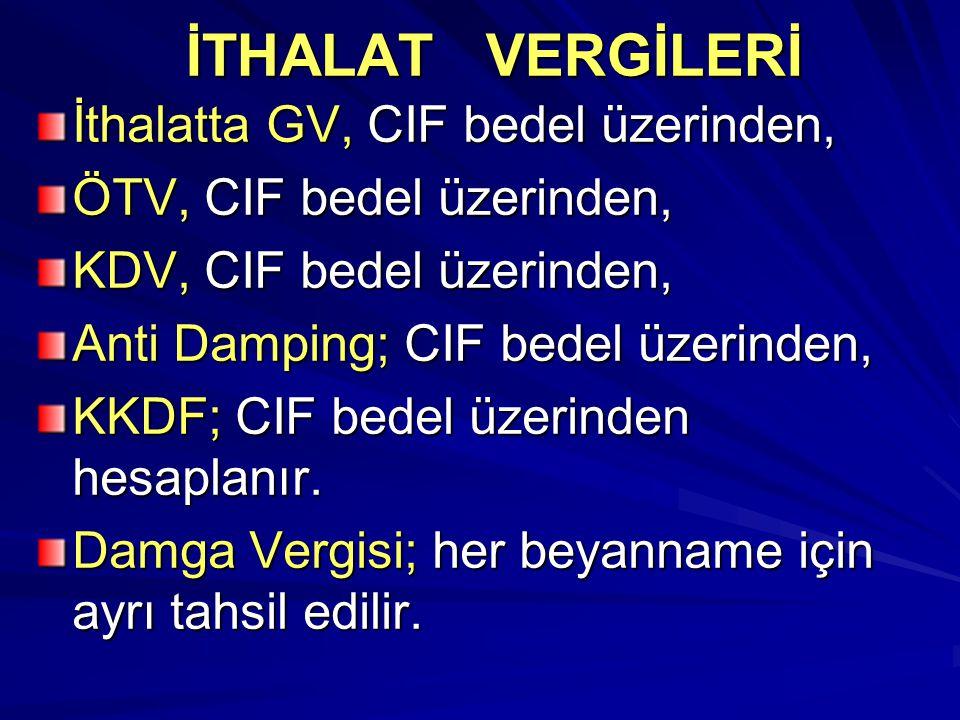 İTHALAT VERGİLERİ İthalatta GV, CIF bedel üzerinden, ÖTV, CIF bedel üzerinden, KDV, CIF bedel üzerinden, Anti Damping; CIF bedel üzerinden, KKDF; CIF