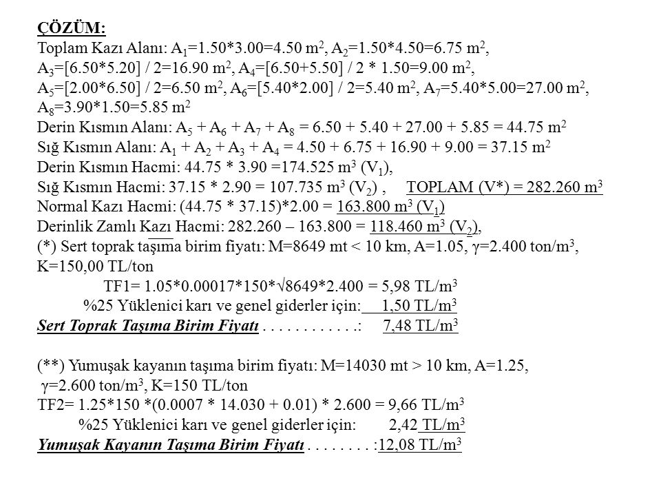ÇÖZÜM: Toplam Kazı Alanı: A 1 =1.50*3.00=4.50 m 2, A 2 =1.50*4.50=6.75 m 2, A 3 =[6.50*5.20] / 2=16.90 m 2, A 4 =[6.50+5.50] / 2 * 1.50=9.00 m 2, A 5