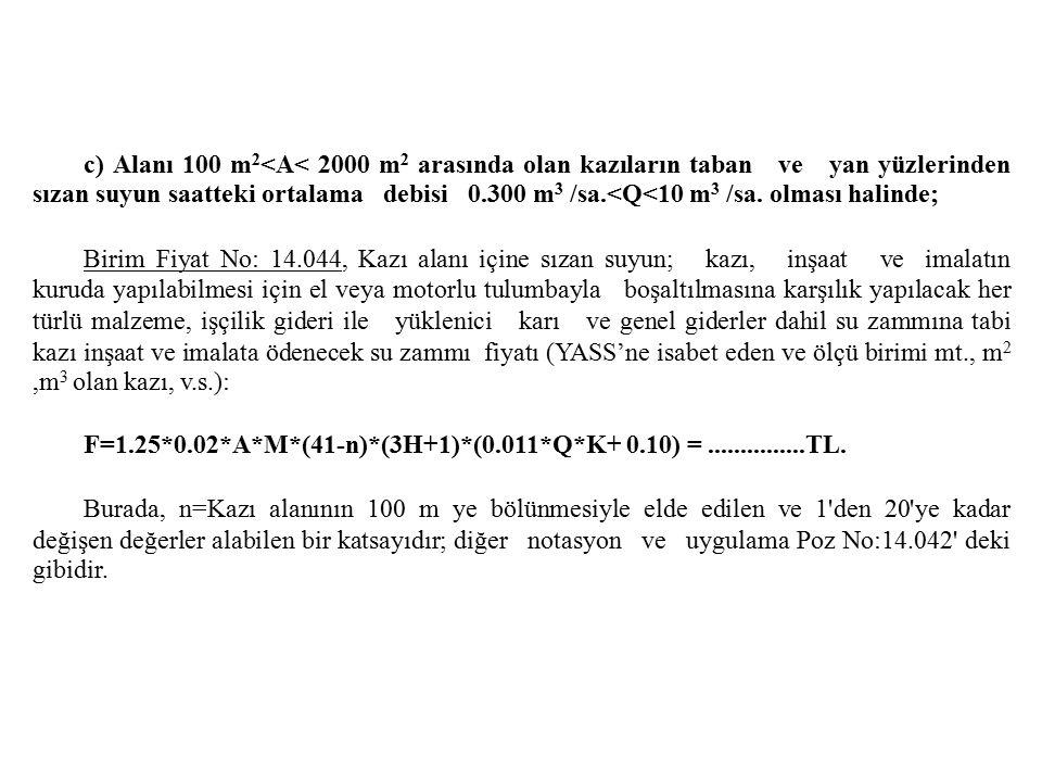 c) Alanı 100 m 2 <A< 2000 m 2 arasında olan kazıların taban ve yan yüzlerinden sızan suyun saatteki ortalama debisi 0.300 m 3 /sa.<Q<10 m 3 /sa. olmas