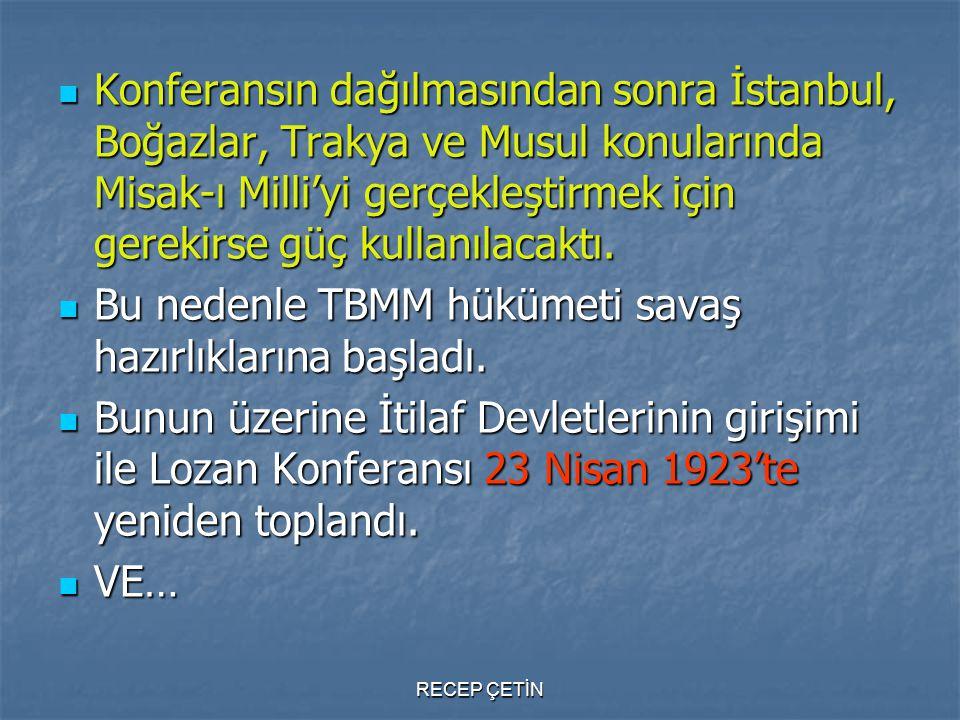 Konferansın dağılmasından sonra İstanbul, Boğazlar, Trakya ve Musul konularında Misak-ı Milli'yi gerçekleştirmek için gerekirse güç kullanılacaktı. Ko