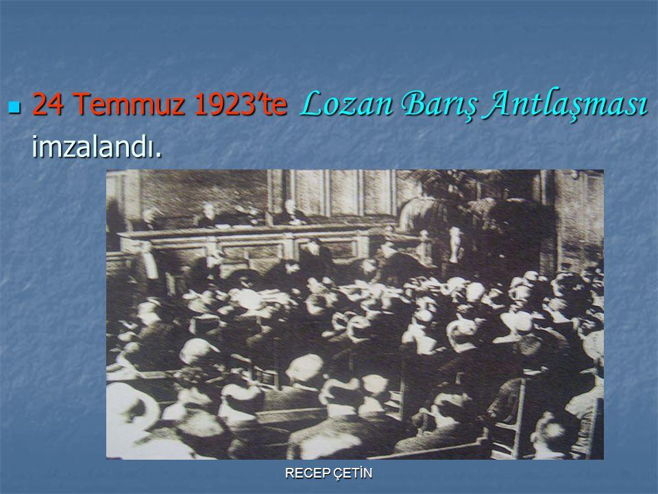 24 Temmuz 1923'te Lozan Barış Antlaşması imzalandı. 24 Temmuz 1923'te Lozan Barış Antlaşması imzalandı. RECEP ÇETİN