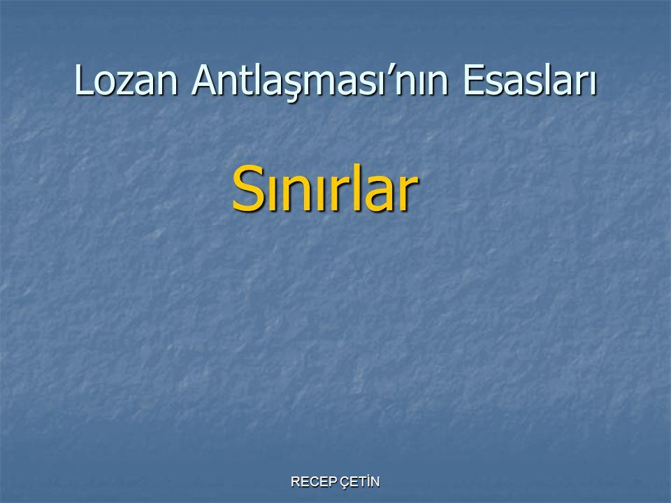 Lozan Antlaşması'nın Esasları Sınırlar Sınırlar RECEP ÇETİN