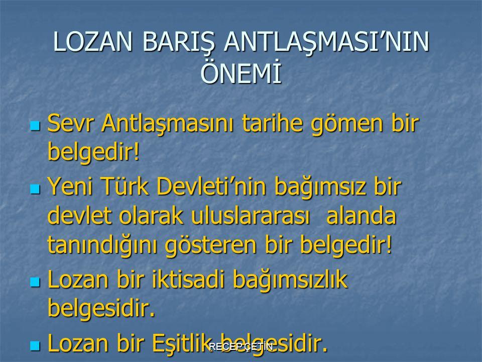 LOZAN BARIŞ ANTLAŞMASI'NIN ÖNEMİ Sevr Antlaşmasını tarihe gömen bir belgedir! Sevr Antlaşmasını tarihe gömen bir belgedir! Yeni Türk Devleti'nin bağım