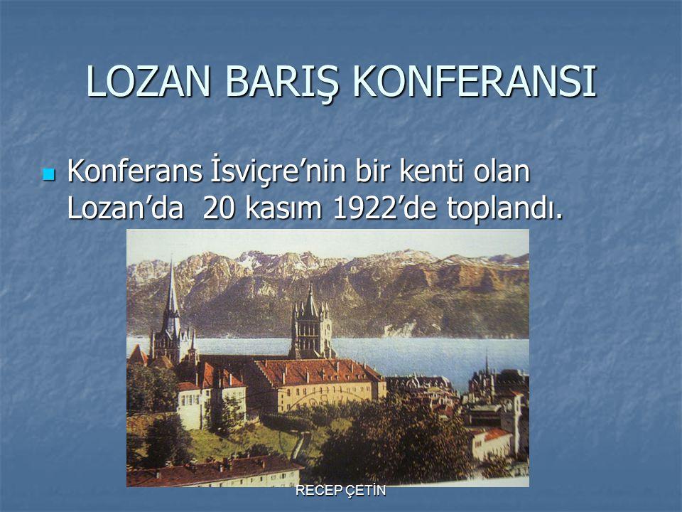 LOZAN BARIŞ KONFERANSI Konferans İsviçre'nin bir kenti olan Lozan'da 20 kasım 1922'de toplandı. Konferans İsviçre'nin bir kenti olan Lozan'da 20 kasım