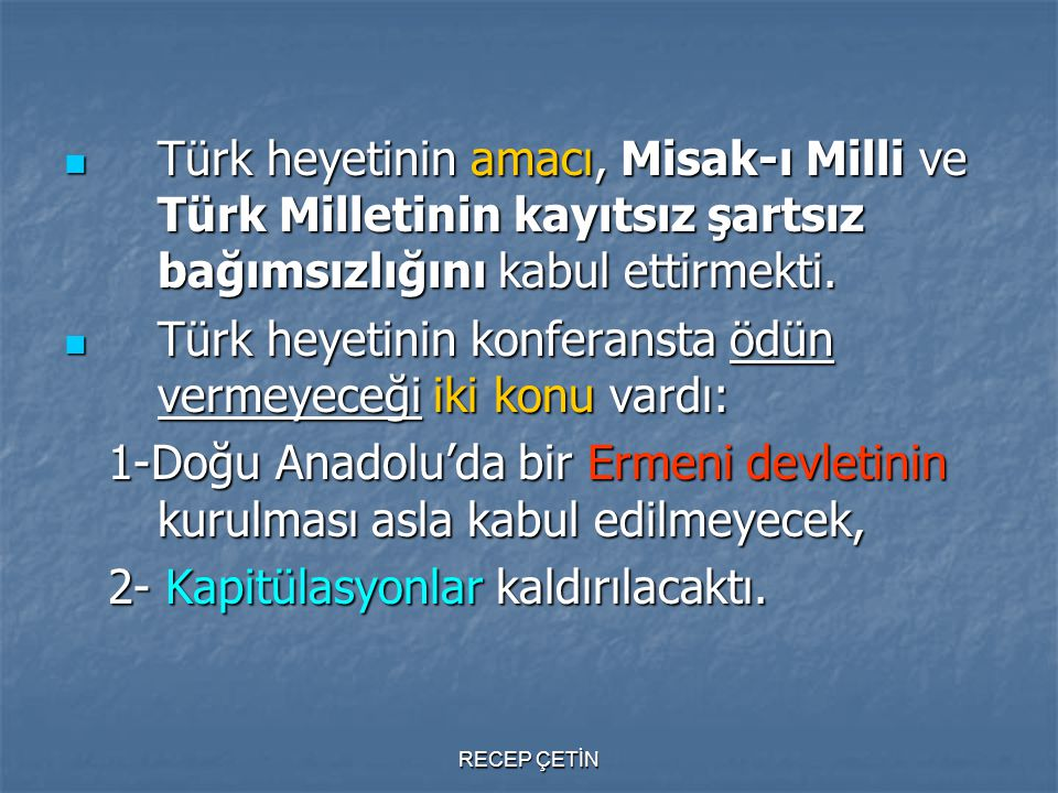 Türk heyetinin amacı, Misak-ı Milli ve Türk Milletinin kayıtsız şartsız bağımsızlığını kabul ettirmekti.