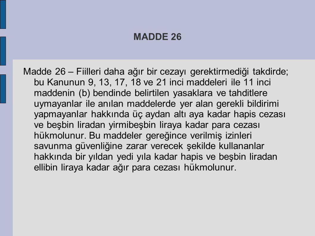 MADDE 26 Madde 26 – Fiilleri daha ağır bir cezayı gerektirmediği takdirde; bu Kanunun 9, 13, 17, 18 ve 21 inci maddeleri ile 11 inci maddenin (b) bend