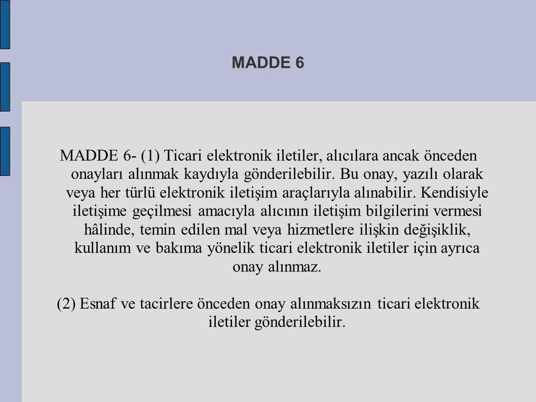 MADDE 6 MADDE 6- (1) Ticari elektronik iletiler, alıcılara ancak önceden onayları alınmak kaydıyla gönderilebilir. Bu onay, yazılı olarak veya her tür