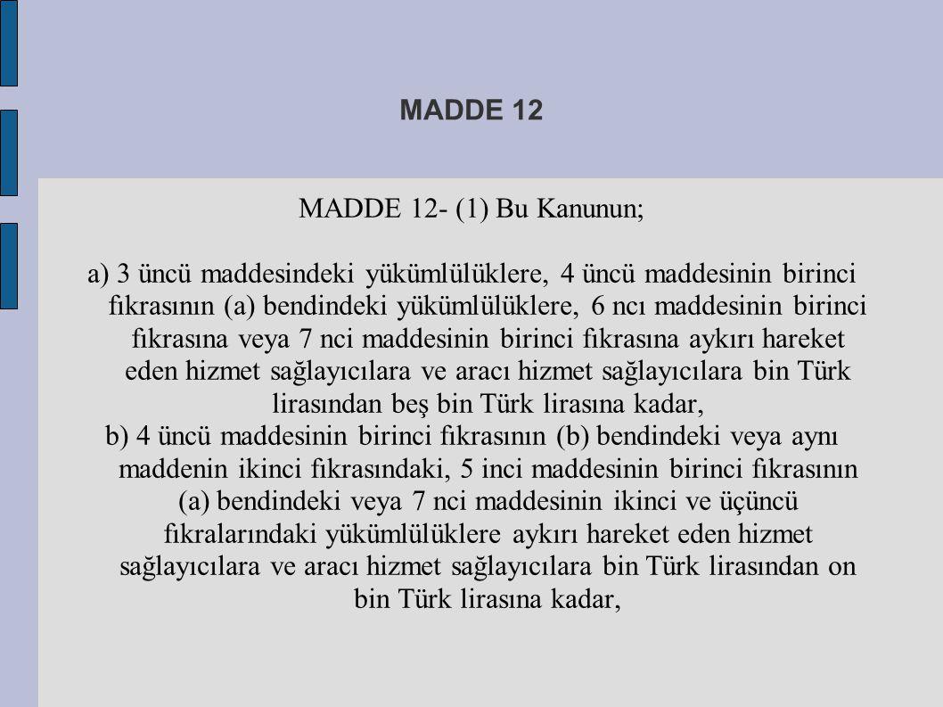 MADDE 12 MADDE 12- (1) Bu Kanunun; a) 3 üncü maddesindeki yükümlülüklere, 4 üncü maddesinin birinci fıkrasının (a) bendindeki yükümlülüklere, 6 ncı ma