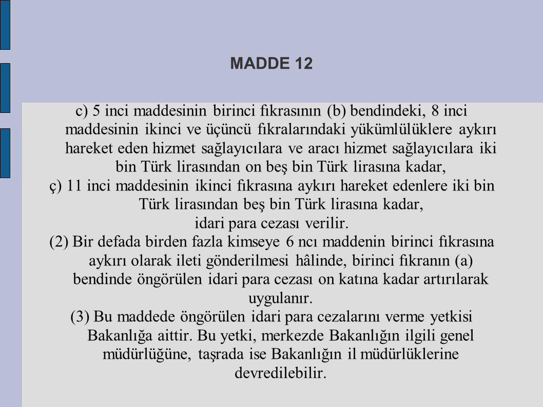 MADDE 12 c) 5 inci maddesinin birinci fıkrasının (b) bendindeki, 8 inci maddesinin ikinci ve üçüncü fıkralarındaki yükümlülüklere aykırı hareket eden