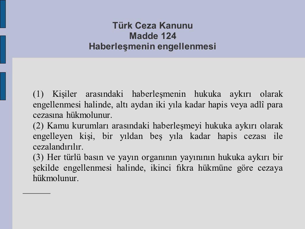 Türk Ceza Kanunu Madde 124 Haberleşmenin engellenmesi (1) Kişiler arasındaki haberleşmenin hukuka aykırı olarak engellenmesi halinde, altı aydan iki y