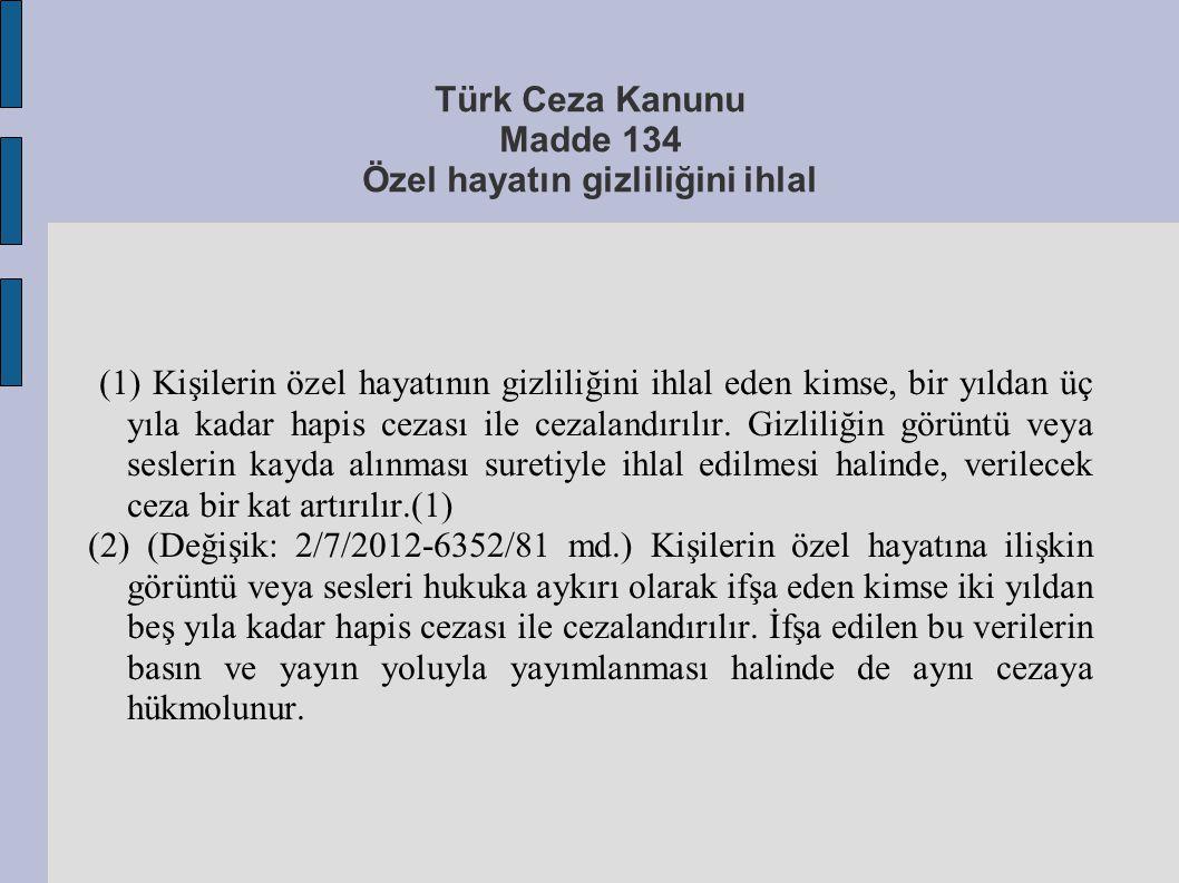Türk Ceza Kanunu Madde 134 Özel hayatın gizliliğini ihlal (1) Kişilerin özel hayatının gizliliğini ihlal eden kimse, bir yıldan üç yıla kadar hapis ce