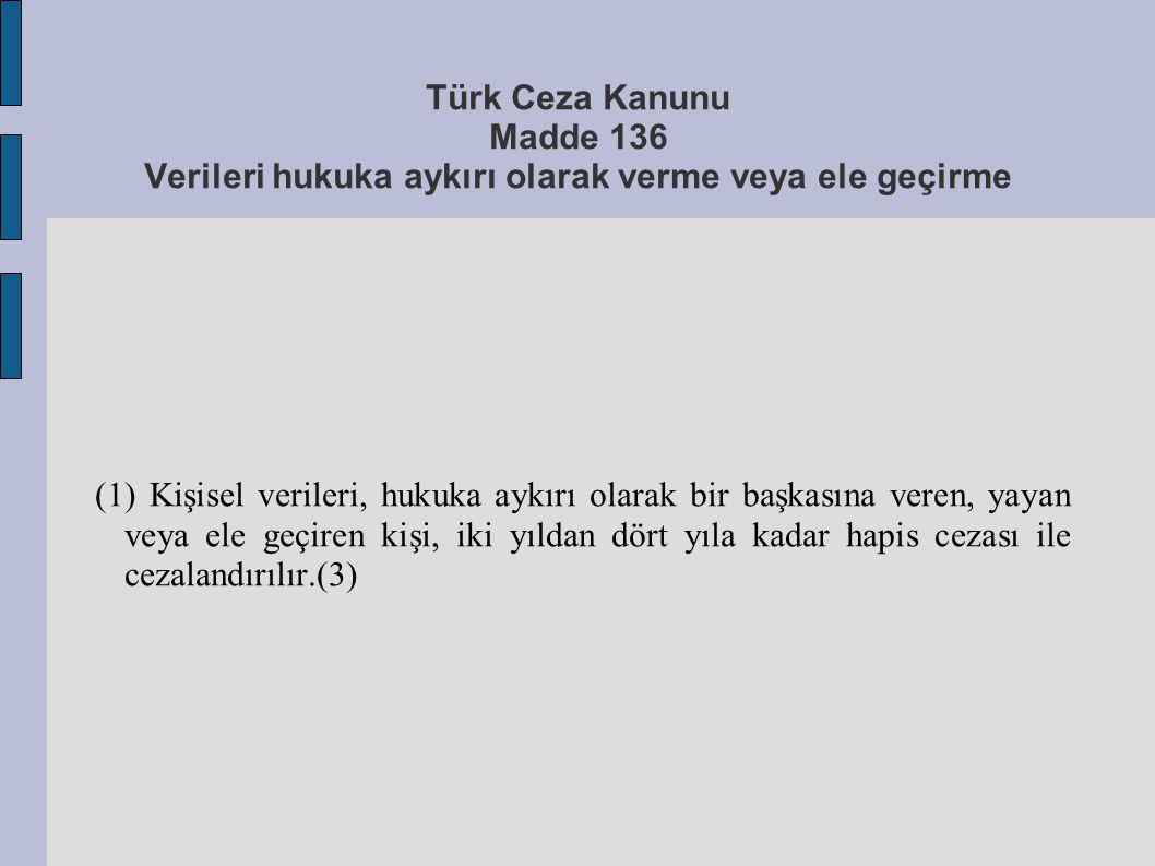 Türk Ceza Kanunu Madde 136 Verileri hukuka aykırı olarak verme veya ele geçirme (1) Kişisel verileri, hukuka aykırı olarak bir başkasına veren, yayan