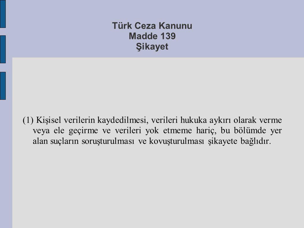 Türk Ceza Kanunu Madde 139 Şikayet (1) Kişisel verilerin kaydedilmesi, verileri hukuka aykırı olarak verme veya ele geçirme ve verileri yok etmeme har