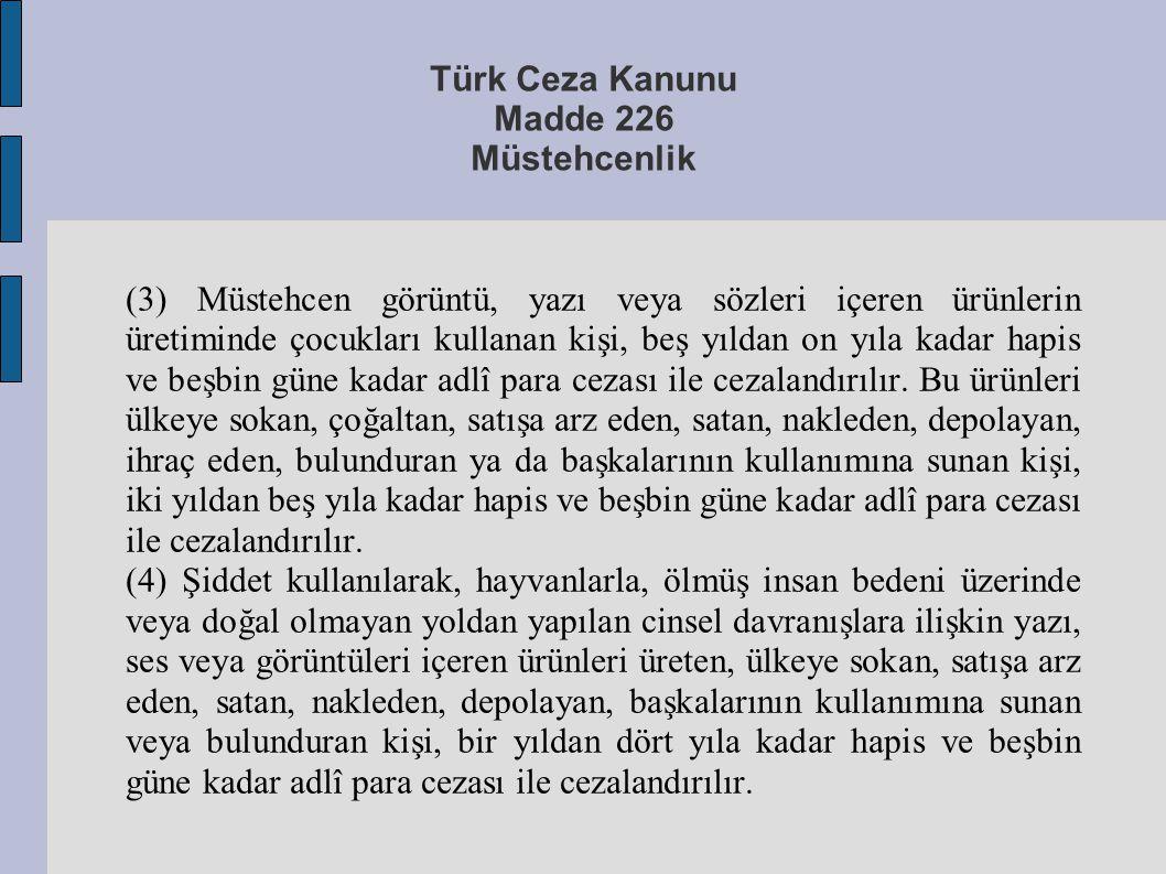 Türk Ceza Kanunu Madde 226 Müstehcenlik (3) Müstehcen görüntü, yazı veya sözleri içeren ürünlerin üretiminde çocukları kullanan kişi, beş yıldan on yı