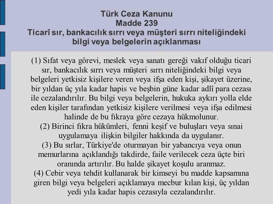 Türk Ceza Kanunu Madde 239 Ticarî sır, bankacılık sırrı veya müşteri sırrı niteliğindeki bilgi veya belgelerin açıklanması (1) Sıfat veya görevi, mesl