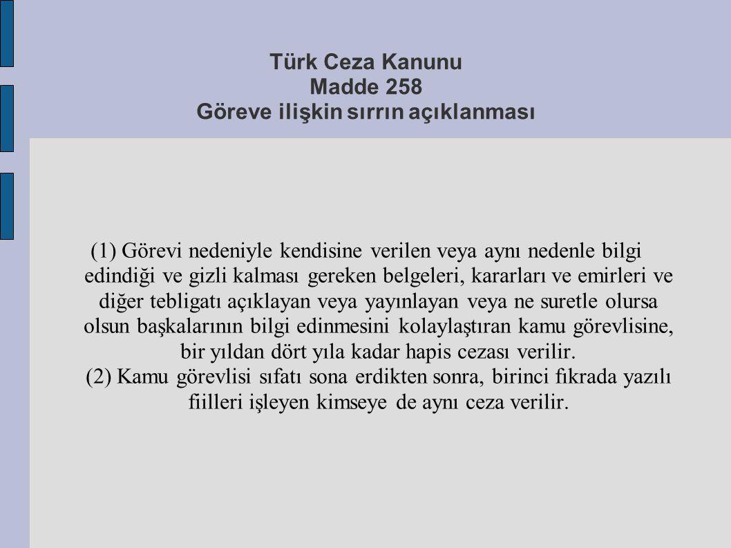 Türk Ceza Kanunu Madde 258 Göreve ilişkin sırrın açıklanması (1) Görevi nedeniyle kendisine verilen veya aynı nedenle bilgi edindiği ve gizli kalması