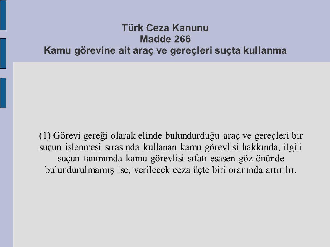 Türk Ceza Kanunu Madde 266 Kamu görevine ait araç ve gereçleri suçta kullanma (1) Görevi gereği olarak elinde bulundurduğu araç ve gereçleri bir suçun