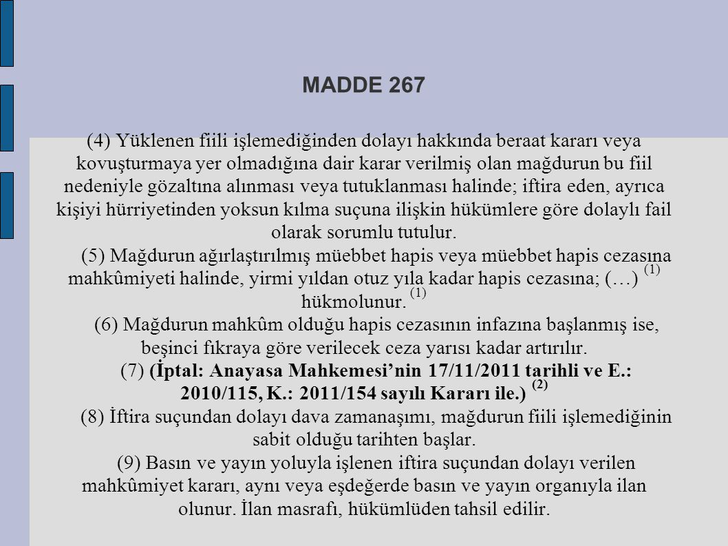 MADDE 267 (4) Yüklenen fiili işlemediğinden dolayı hakkında beraat kararı veya kovuşturmaya yer olmadığına dair karar verilmiş olan mağdurun bu fiil n