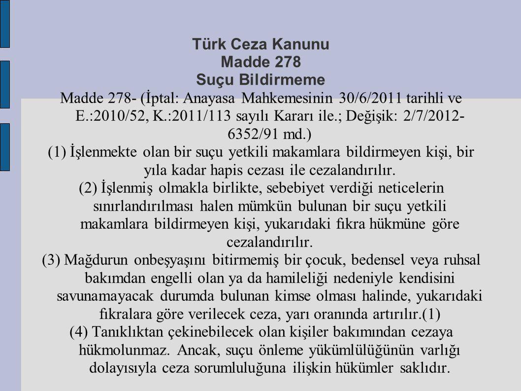 Türk Ceza Kanunu Madde 278 Suçu Bildirmeme Madde 278- (İptal: Anayasa Mahkemesinin 30/6/2011 tarihli ve E.:2010/52, K.:2011/113 sayılı Kararı ile.; De