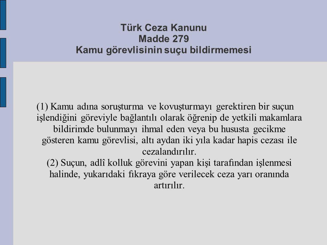 Türk Ceza Kanunu Madde 279 Kamu görevlisinin suçu bildirmemesi (1) Kamu adına soruşturma ve kovuşturmayı gerektiren bir suçun işlendiğini göreviyle ba