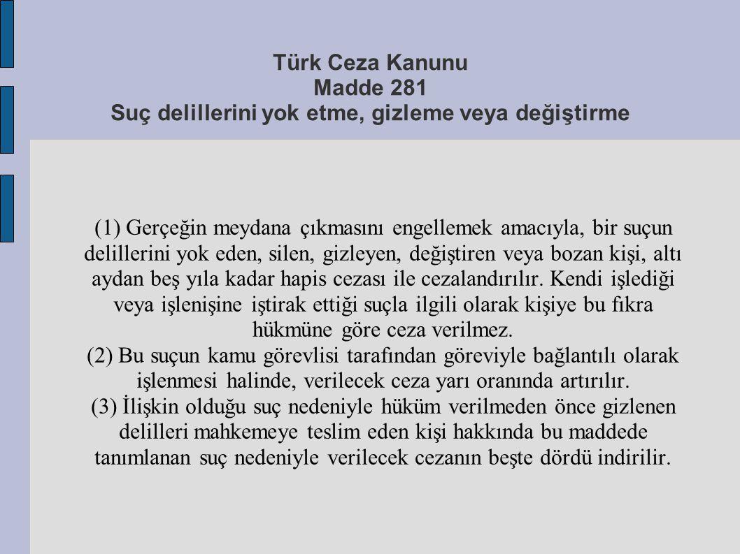 Türk Ceza Kanunu Madde 281 Suç delillerini yok etme, gizleme veya değiştirme (1) Gerçeğin meydana çıkmasını engellemek amacıyla, bir suçun delillerini