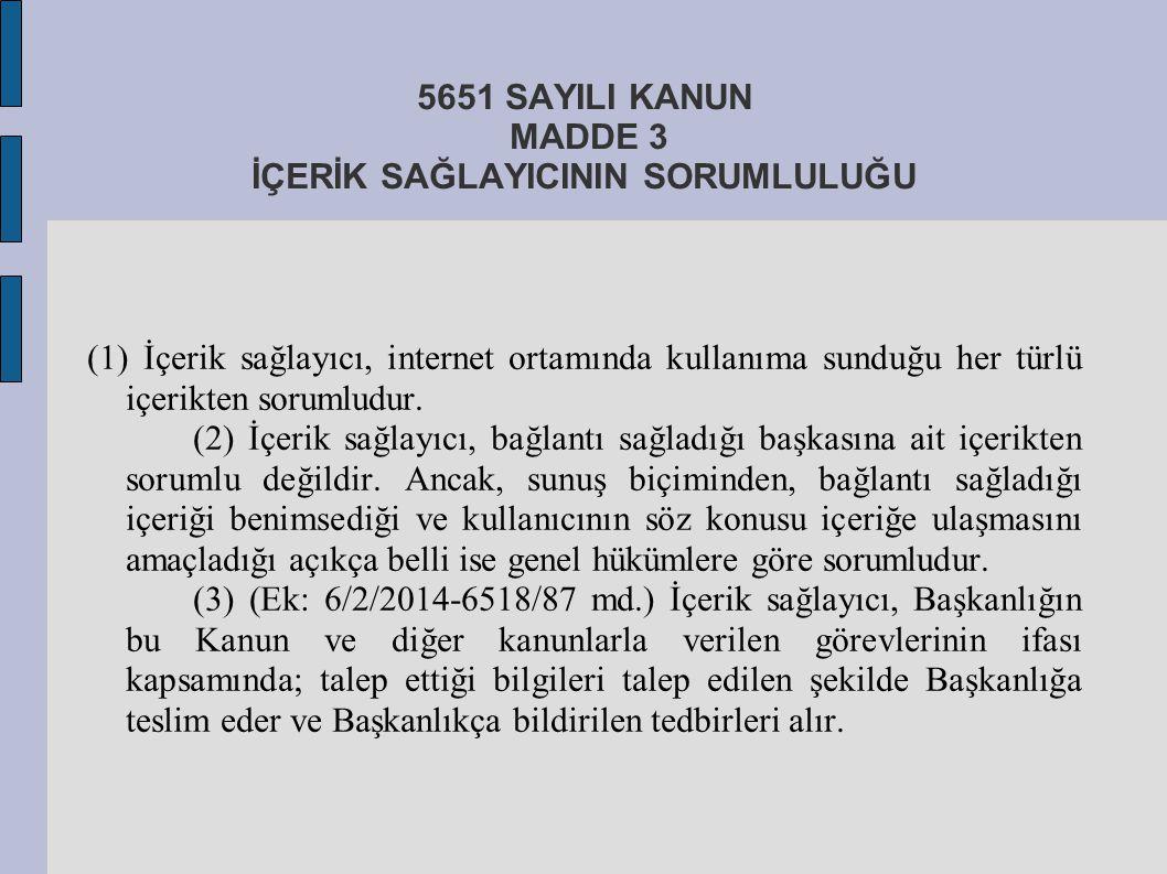 5651 SAYILI KANUN MADDE 3 İÇERİK SAĞLAYICININ SORUMLULUĞU (1) İçerik sağlayıcı, internet ortamında kullanıma sunduğu her türlü içerikten sorumludur. (