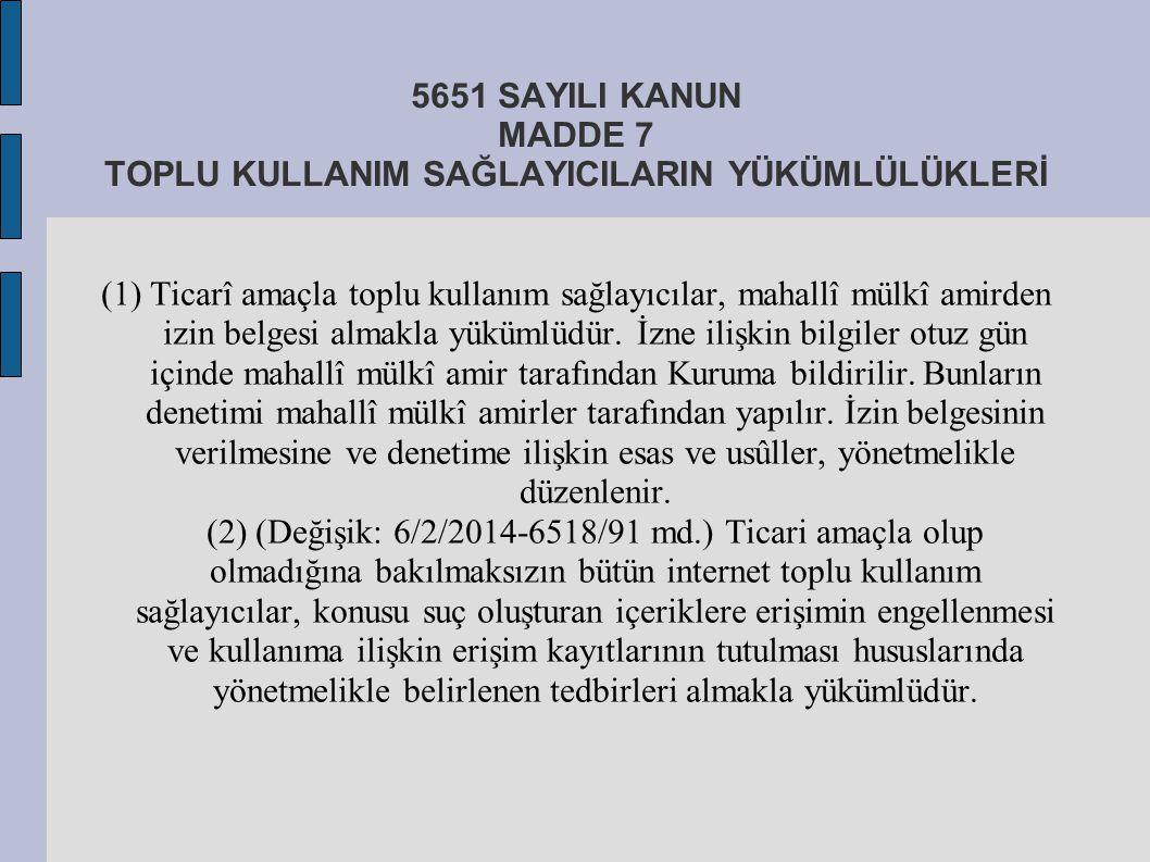 5651 SAYILI KANUN MADDE 7 TOPLU KULLANIM SAĞLAYICILARIN YÜKÜMLÜLÜKLERİ (1) Ticarî amaçla toplu kullanım sağlayıcılar, mahallî mülkî amirden izin belg