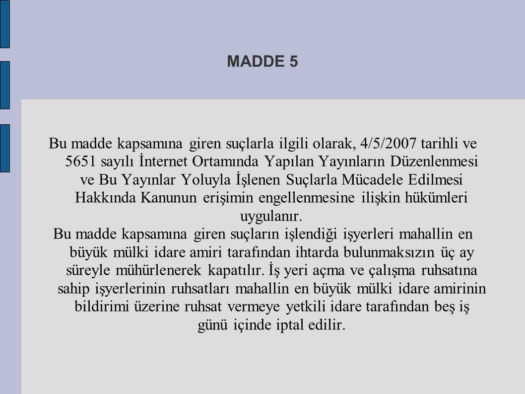 MADDE 5 Bu madde kapsamına giren suçlarla ilgili olarak, 4/5/2007 tarihli ve 5651 sayılı İnternet Ortamında Yapılan Yayınların Düzenlenmesi ve Bu Yayı