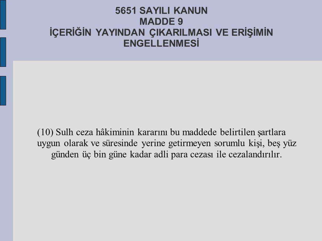 5651 SAYILI KANUN MADDE 9 İÇERİĞİN YAYINDAN ÇIKARILMASI VE ERİŞİMİN ENGELLENMESİ (10) Sulh ceza hâkiminin kararını bu maddede belirtilen şartlara uygu