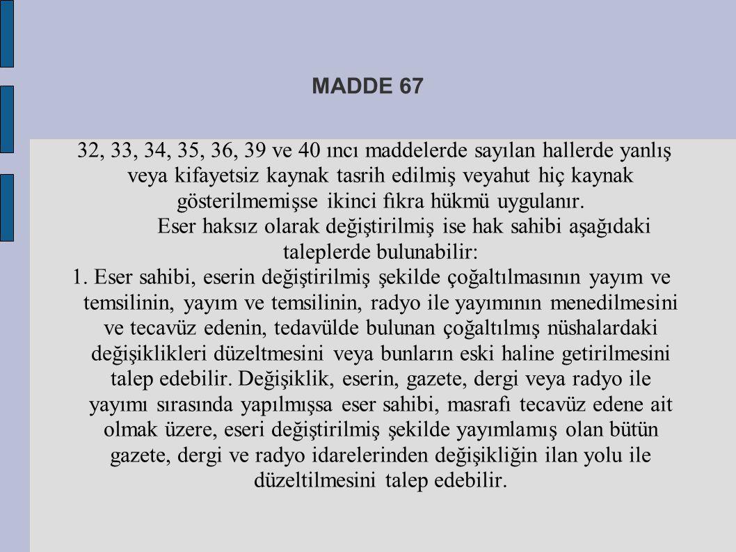 MADDE 67 32, 33, 34, 35, 36, 39 ve 40 ıncı maddelerde sayılan hallerde yanlış veya kifayetsiz kaynak tasrih edilmiş veyahut hiç kaynak gösterilmemişse