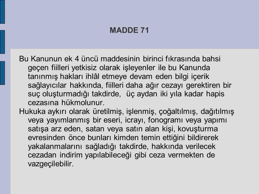 MADDE 71 Bu Kanunun ek 4 üncü maddesinin birinci fıkrasında bahsi geçen fiilleri yetkisiz olarak işleyenler ile bu Kanunda tanınmış hakları ihlâl etme