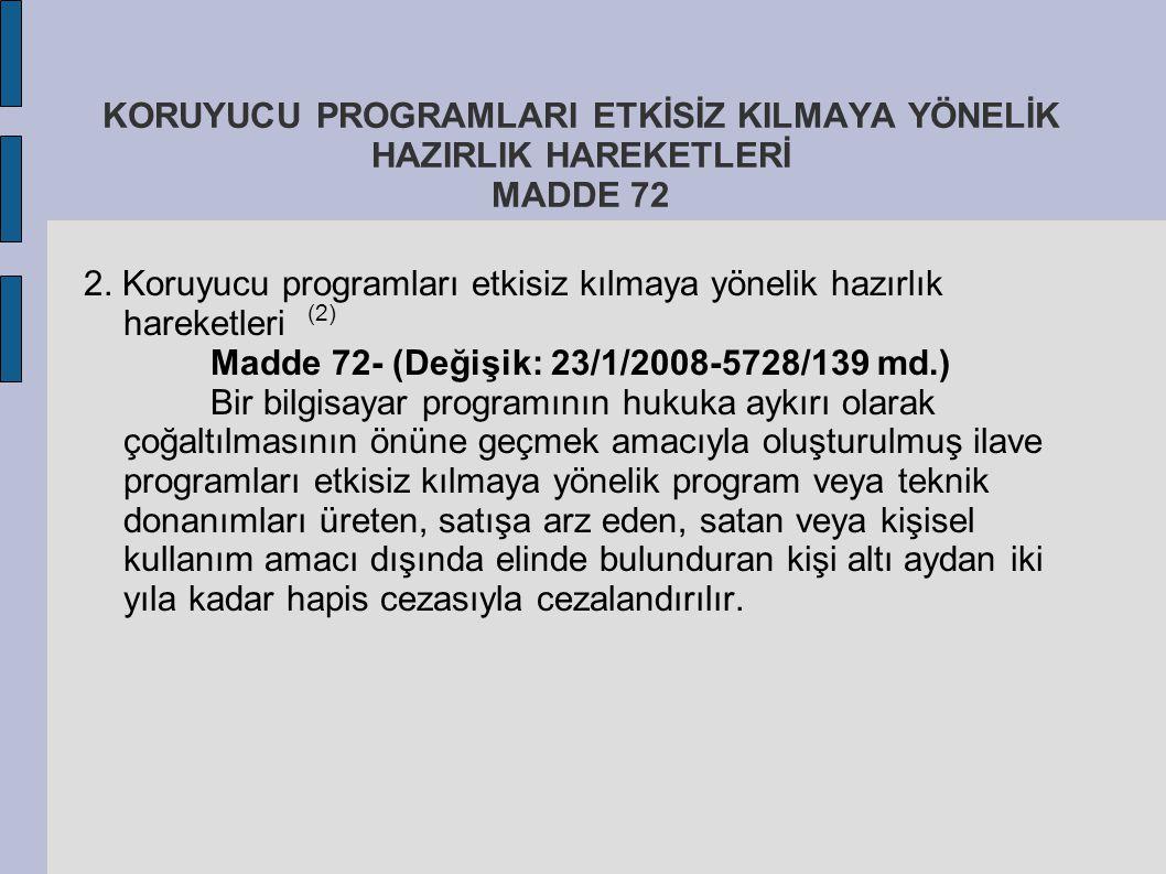 KORUYUCU PROGRAMLARI ETKİSİZ KILMAYA YÖNELİK HAZIRLIK HAREKETLERİ MADDE 72 2. Koruyucu programları etkisiz kılmaya yönelik hazırlık hareketleri (2) Ma