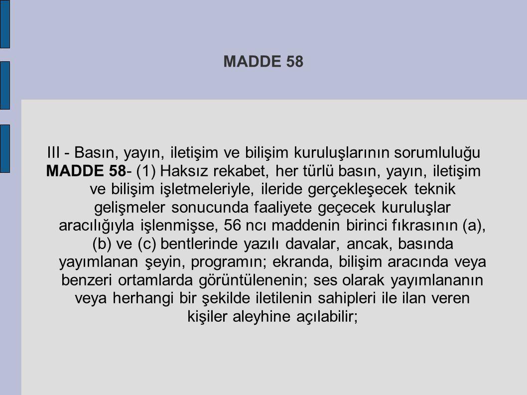 MADDE 58 III - Basın, yayın, iletişim ve bilişim kuruluşlarının sorumluluğu MADDE 58- (1) Haksız rekabet, her türlü basın, yayın, iletişim ve bilişim